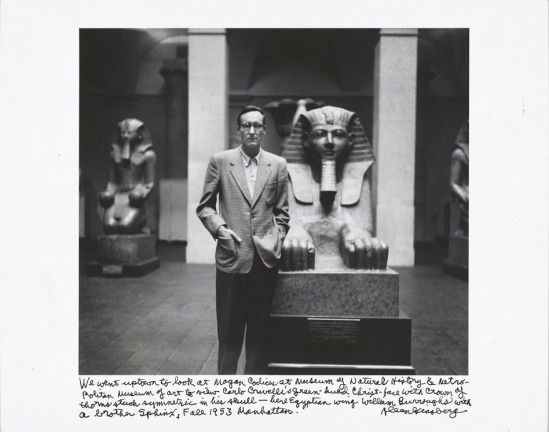 "William S. Burroughs, Manhattan, New York, 1953  by Allen Ginsberg  ""We went uptown to look at Mayan Codices at Museum of Natural History & Metropolitan Museum of Art to view Carlo Crivelli's greenhued Christ-face with crown of thorns stuck symmetric in his skull—here Egyptian wing William Burroughs with a brother Sphinx, Fall 1953 Manhattan."""