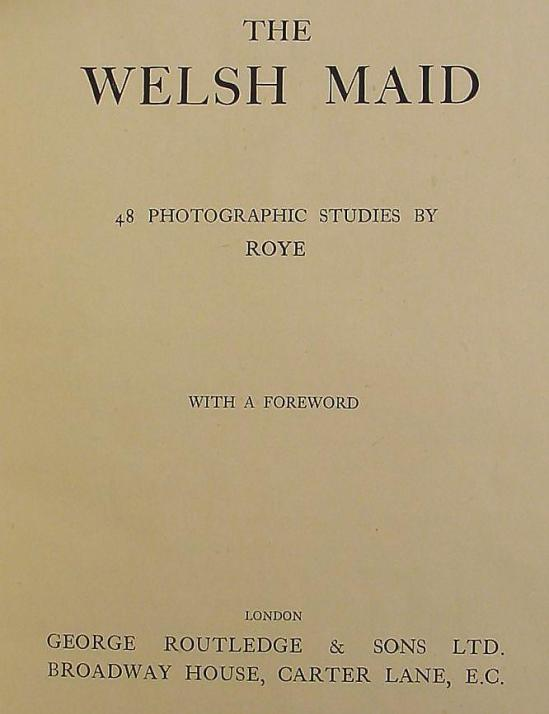 Roye - -48 photographic Studies Welsh Maid,London , ed° G.Routledge & Sons , 1942