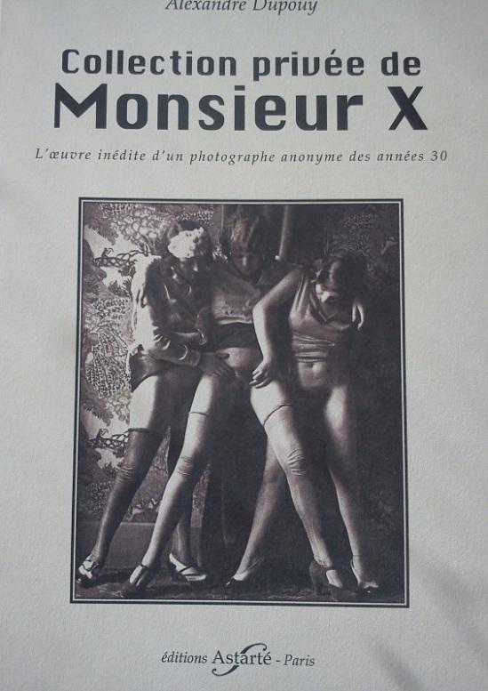 Alexandre Dupouy, Collection privée de Monsieur X, L'oeuvre Inedite D'un Photographe Anonyme Des Annees 30,   Ed°Astarte Paris, 1996.